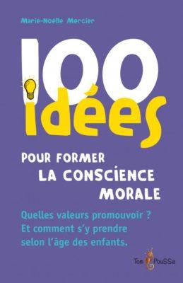 Couverture - 100 idées pour former la conscience morale