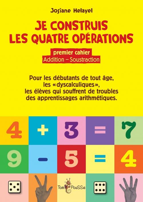 Je construis les quatre opérations – Premier cahier : addition, soustraction
