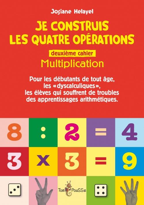 Je construis les quatre opérations – Deuxième cahier : multiplication