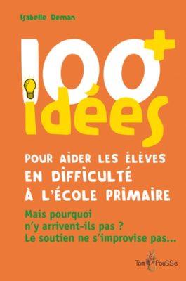 Couverture - 100 idées+ pour aider les élèves en difficulté à l'école primaire