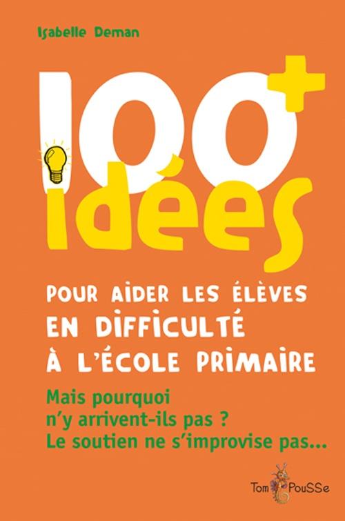 100 idées+ pour aider les élèves en difficulté à l'école primaire