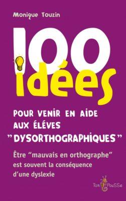 Couverture - 100 idées pour venir en aide aux élèves « dysorthographiques »