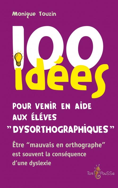 100 idées pour venir en aide aux élèves « dysorthographiques »