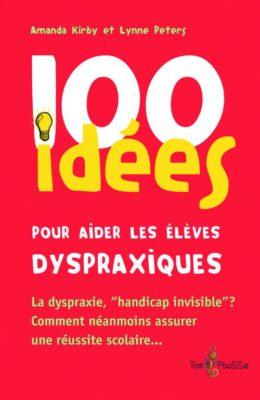 Couverture - 100 idées pour aider les élèves dyspraxiques