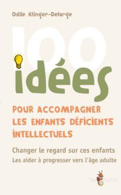 Couverture - 100 idées pour accompagner les enfants déficients intellectuels