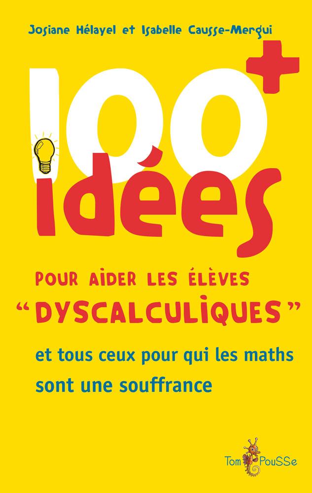100 idées+ pour aider les élèves «dyscalculiques»