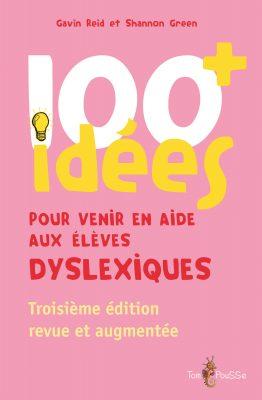 Couverture - 100 idées+ pour venir en aide aux élèves dyslexiques