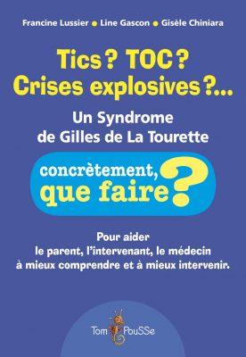 Couverture - Tics ? TOC ? Crises explosives ?… Un Syndrome de Gilles de La Tourette