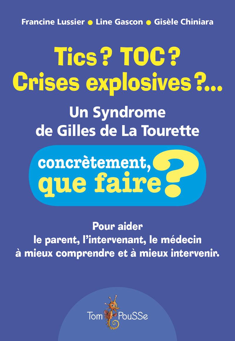 Tics ? TOC ? Crises explosives ?… Un Syndrome de Gilles de La Tourette