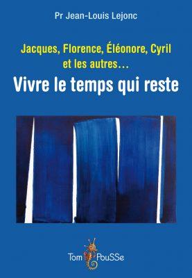 Couverture - Jacques, Florence, Éléonore, Cyril et les autres… Vivre le temps qui reste